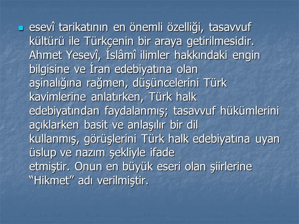 esevî tarikatının en önemli özelliği, tasavvuf kültürü ile Türkçenin bir araya getirilmesidir. Ahmet Yesevî, İslâmî ilimler hakkındaki engin bilgisine