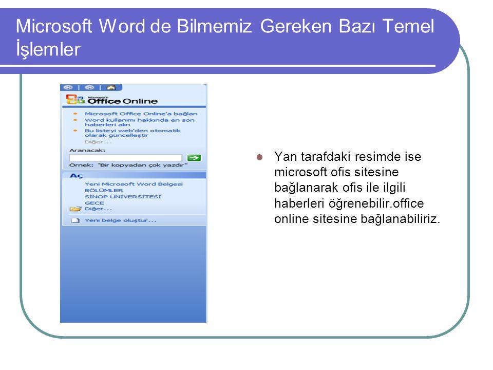 Microsoft Word de Bilmemiz Gereken Bazı Temel İşlemler Yan tarafdaki resimde ise microsoft ofis sitesine bağlanarak ofis ile ilgili haberleri öğrenebilir.office online sitesine bağlanabiliriz.