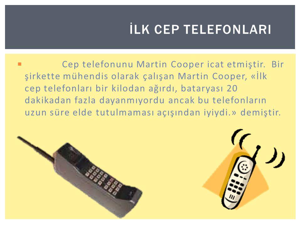  Cep telefonunu Martin Cooper icat etmiştir.