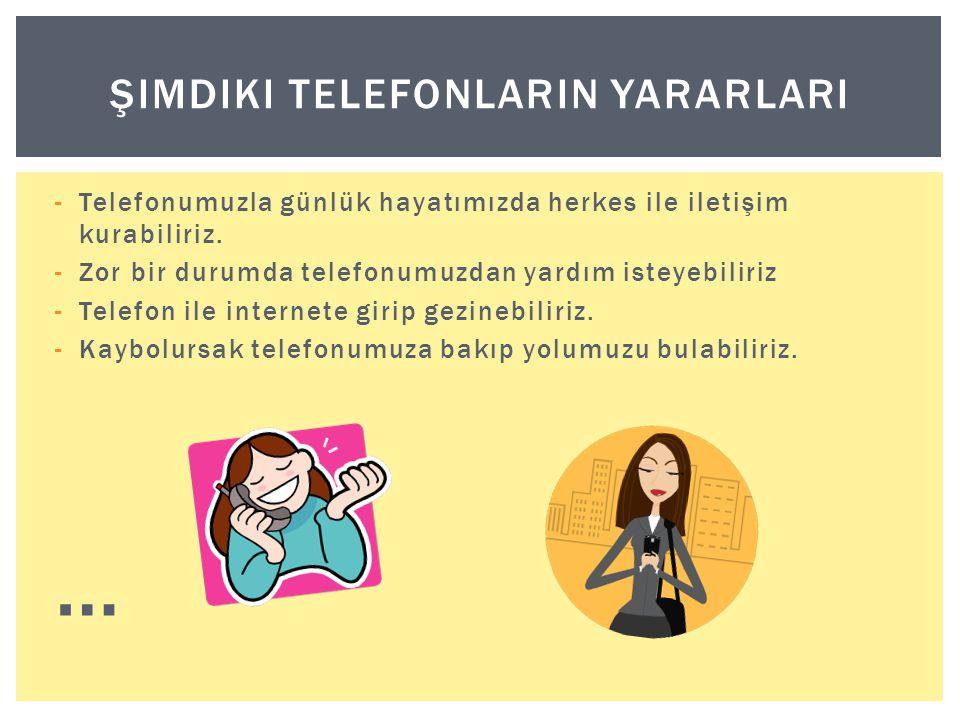 -Telefonumuzla günlük hayatımızda herkes ile iletişim kurabiliriz.