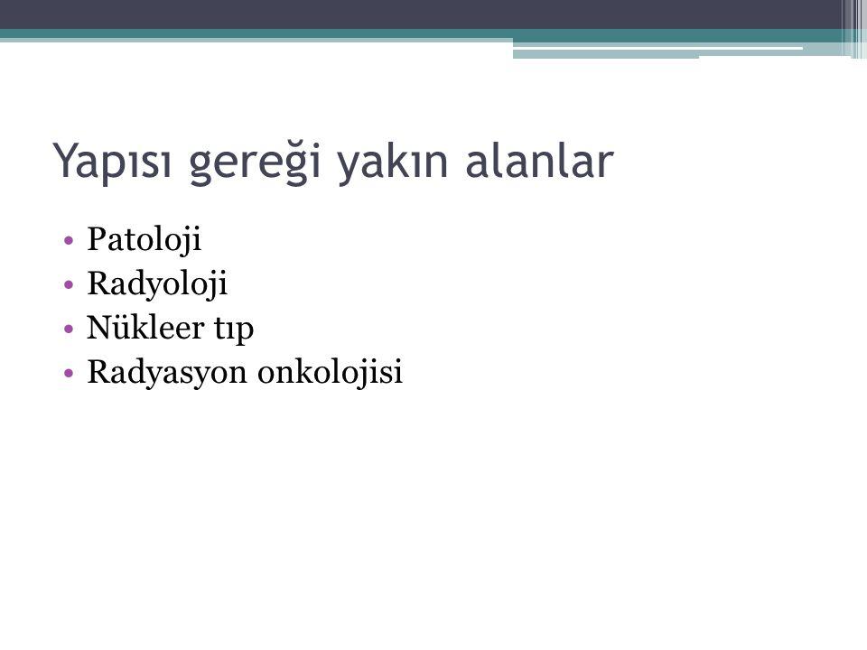 Yapısı gereği yakın alanlar Patoloji Radyoloji Nükleer tıp Radyasyon onkolojisi
