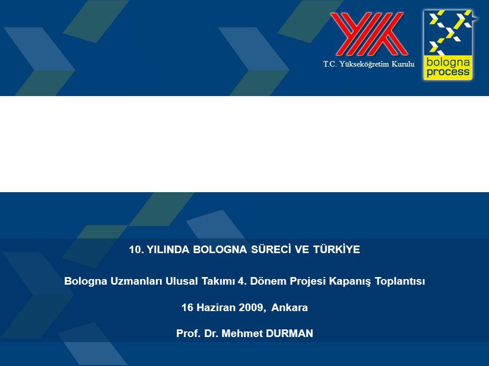 1 T.C. Yükseköğretim Kurulu 10. YILINDA BOLOGNA SÜRECİ VE TÜRKİYE Bologna Uzmanları Ulusal Takımı 4. Dönem Projesi Kapanış Toplantısı 16 Haziran 2009,
