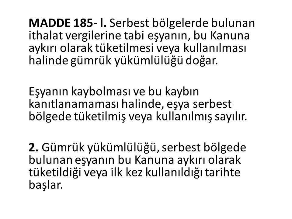 MADDE 185- l.