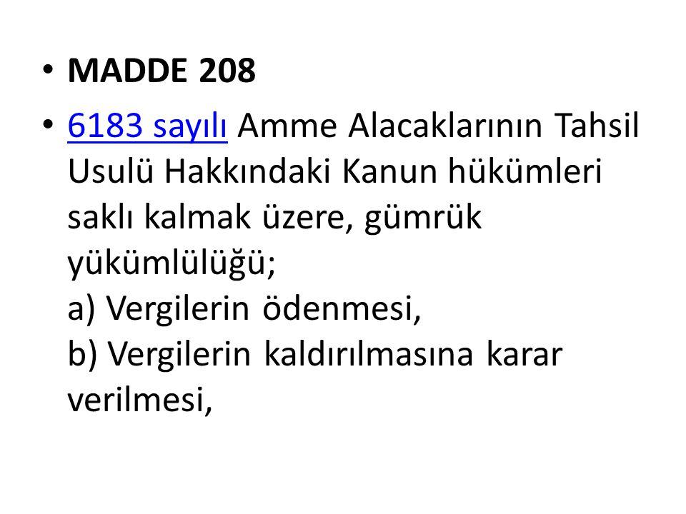 MADDE 208 6183 sayılı Amme Alacaklarının Tahsil Usulü Hakkındaki Kanun hükümleri saklı kalmak üzere, gümrük yükümlülüğü; a) Vergilerin ödenmesi, b) Vergilerin kaldırılmasına karar verilmesi, 6183 sayılı