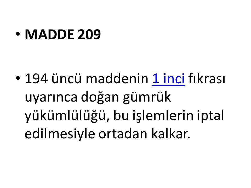 MADDE 209 194 üncü maddenin 1 inci fıkrası uyarınca doğan gümrük yükümlülüğü, bu işlemlerin iptal edilmesiyle ortadan kalkar.1 inci