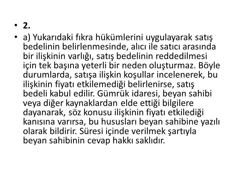 d) Satış bedeli yönteminin uygulanmasında, satış konusu eşyanın serbest dolaşıma giriş rejimi için beyan edilmesi, bunların Türkiye'ye ihraç amacıyla satıldığının kabul edilmesi için yeterli sayılır.
