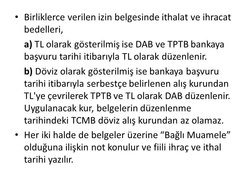 Birliklerce verilen izin belgesinde ithalat ve ihracat bedelleri, a) TL olarak gösterilmiş ise DAB ve TPTB bankaya başvuru tarihi itibarıyla TL olarak düzenlenir.