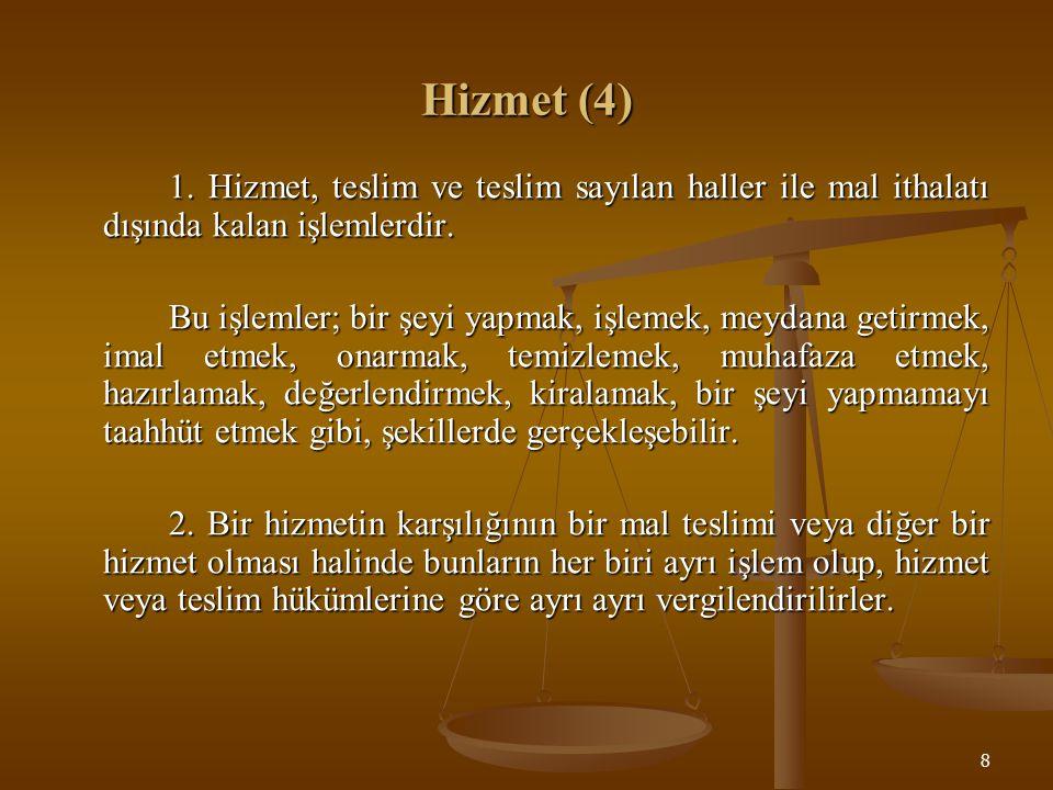 9 İşlemlerin Türkiye de Yapılması (6) İşlemlerin Türkiye de yapılması: a) Malların teslim anında Türkiye de bulunmasını, b) Hizmetin Türkiye de yapılmasını veya hizmetten Türkiye de faydalanılmasını, İfade eder.