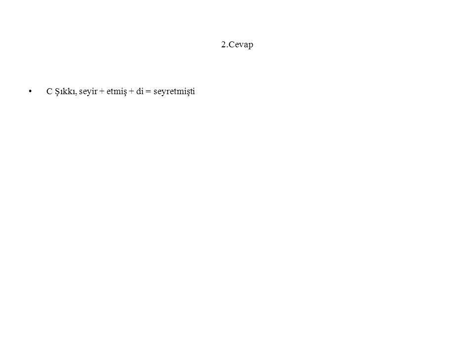 2.Cevap C Şıkkı, seyir + etmiş + di = seyretmişti