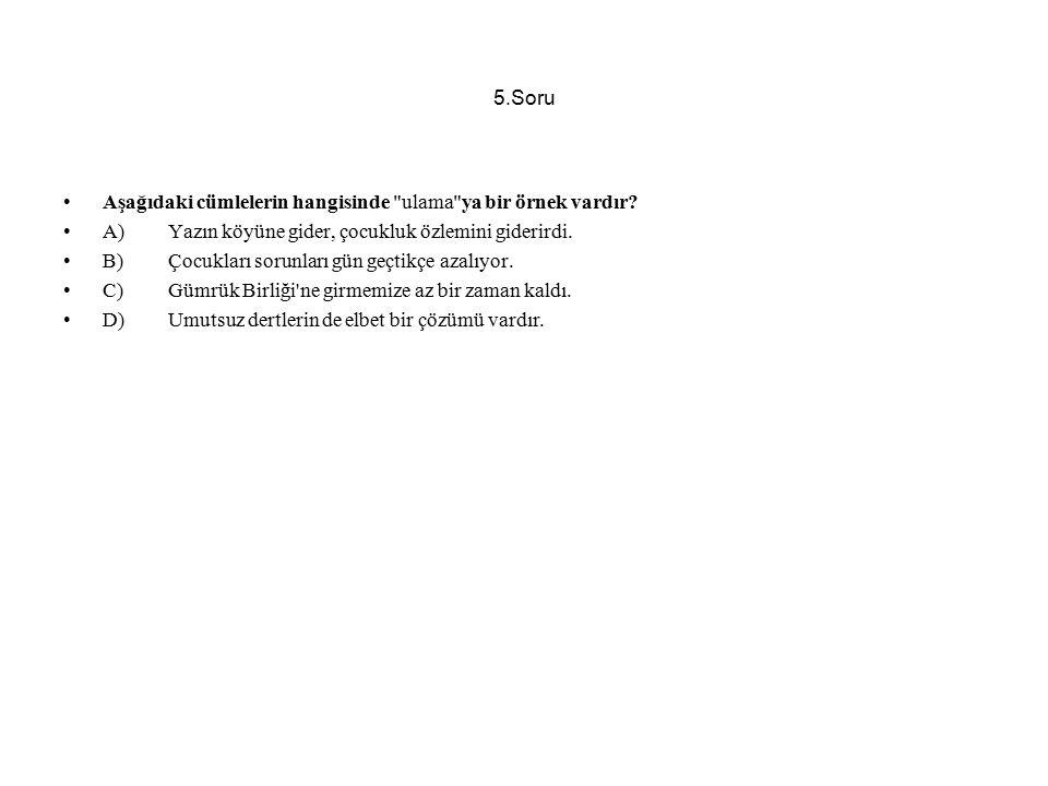 5.Soru Aşağıdaki cümlelerin hangisinde