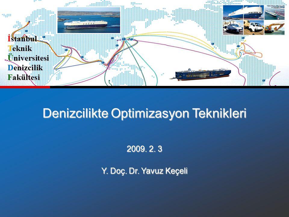 Denizcilikte Optimizasyon Teknikleri 2009. 2. 3 Y. Doç. Dr. Yavuz Keçeli İstanbul Teknik Üniversitesi Denizcilik Fakültesi
