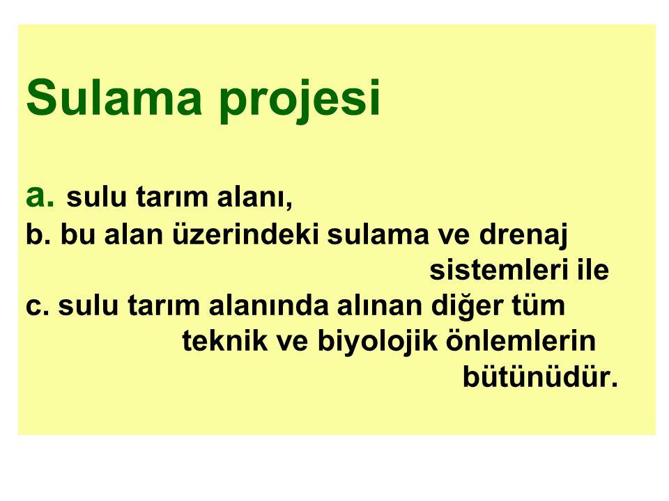 Sulama projesi a.sulu tarım alanı, b. bu alan üzerindeki sulama ve drenaj sistemleri ile c.