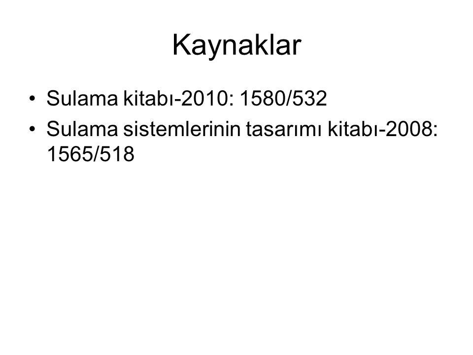 Kaynaklar Sulama kitabı-2010: 1580/532 Sulama sistemlerinin tasarımı kitabı-2008: 1565/518