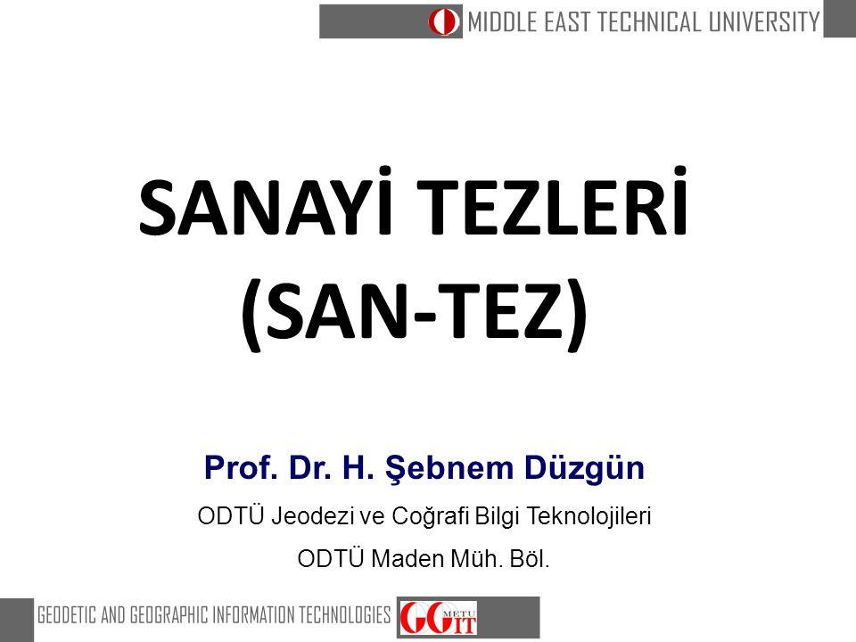SANAYİ TEZLERİ (SAN-TEZ) Prof. Dr. H. Şebnem Düzgün ODTÜ Jeodezi ve Coğrafi Bilgi Teknolojileri ODTÜ Maden Müh. Böl.