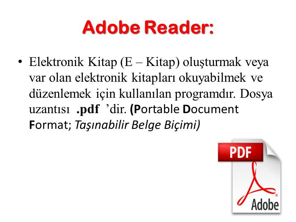 Adobe Reader: Elektronik Kitap (E – Kitap) oluşturmak veya var olan elektronik kitapları okuyabilmek ve düzenlemek için kullanılan programdır. Dosya u