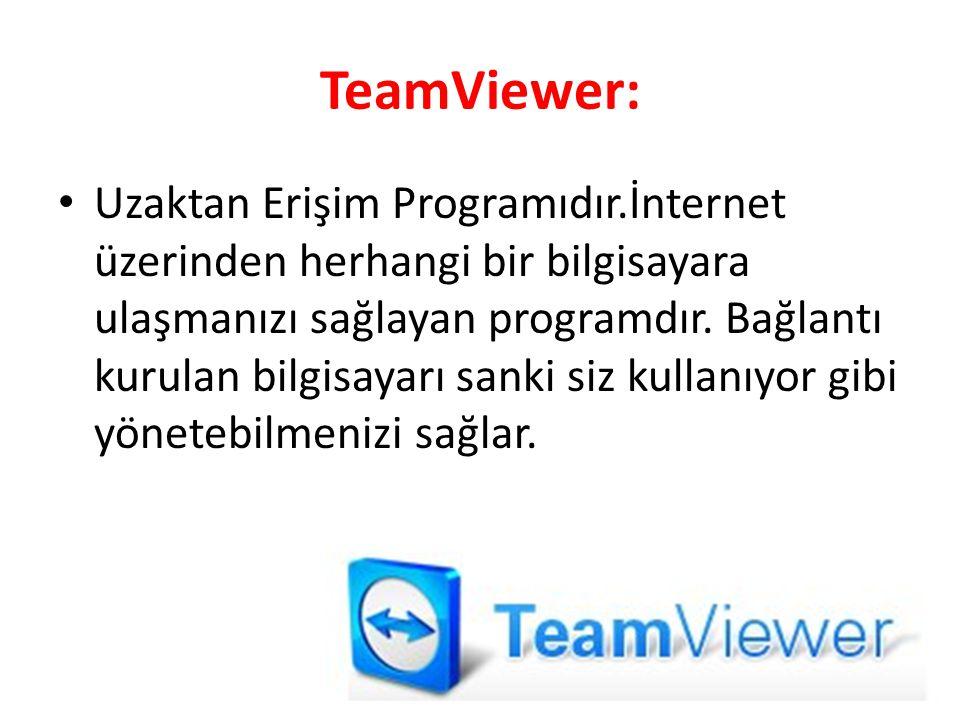 TeamViewer: Uzaktan Erişim Programıdır.İnternet üzerinden herhangi bir bilgisayara ulaşmanızı sağlayan programdır. Bağlantı kurulan bilgisayarı sanki