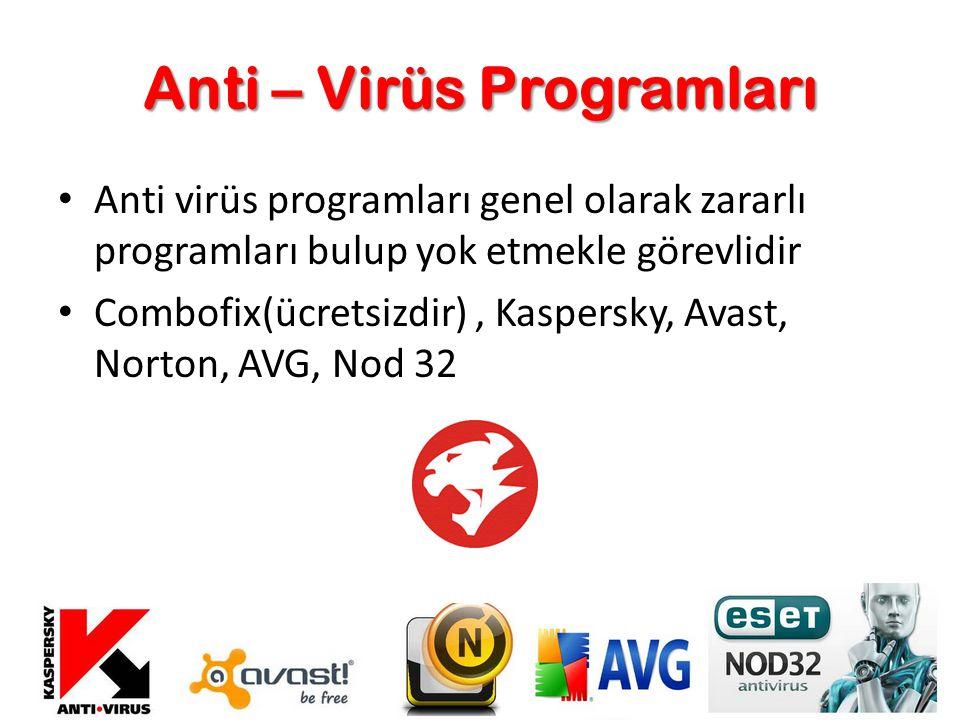 Anti – Virüs Programları Anti virüs programları genel olarak zararlı programları bulup yok etmekle görevlidir Combofix(ücretsizdir), Kaspersky, Avast,