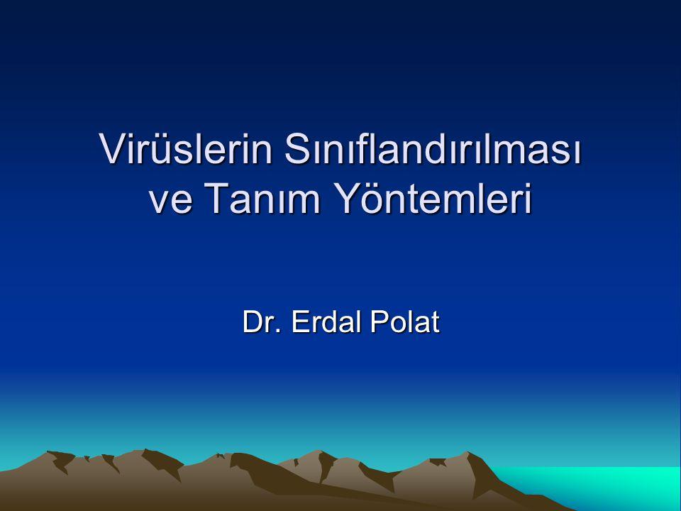 Virüslerin Sınıflandırılması ve Tanım Yöntemleri Dr. Erdal Polat