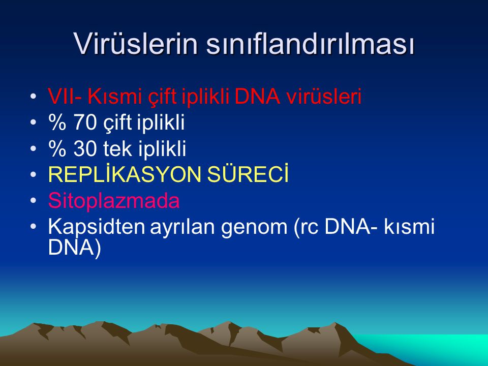Virüslerin sınıflandırılması VII- Kısmi çift iplikli DNA virüsleri % 70 çift iplikli % 30 tek iplikli REPLİKASYON SÜRECİ Sitoplazmada Kapsidten ayrılan genom (rc DNA- kısmi DNA)