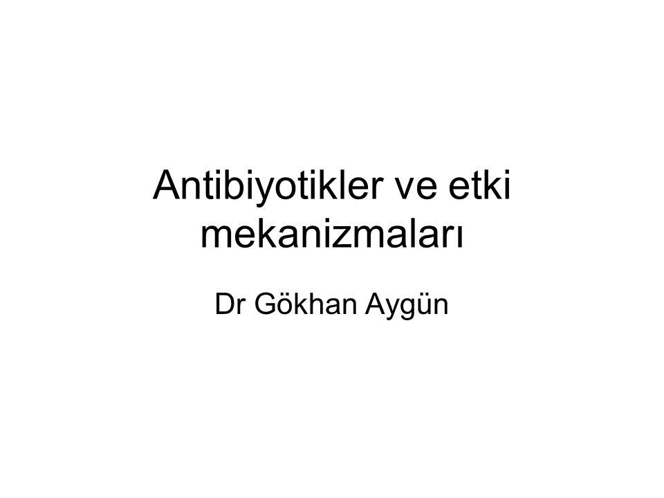 Antibiyotikler ve etki mekanizmaları Dr Gökhan Aygün