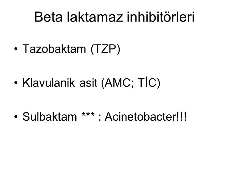 Beta laktamaz inhibitörleri Tazobaktam (TZP) Klavulanik asit (AMC; TİC) Sulbaktam *** : Acinetobacter!!!