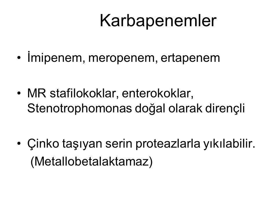 Karbapenemler İmipenem, meropenem, ertapenem MR stafilokoklar, enterokoklar, Stenotrophomonas doğal olarak dirençli Çinko taşıyan serin proteazlarla y