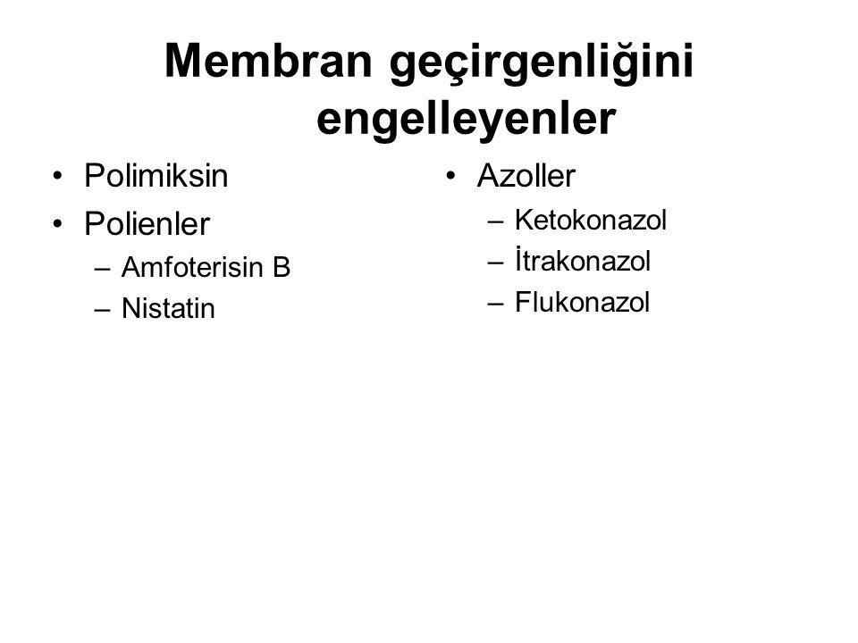 Membran geçirgenliğini engelleyenler Polimiksin Polienler –Amfoterisin B –Nistatin Azoller –Ketokonazol –İtrakonazol –Flukonazol
