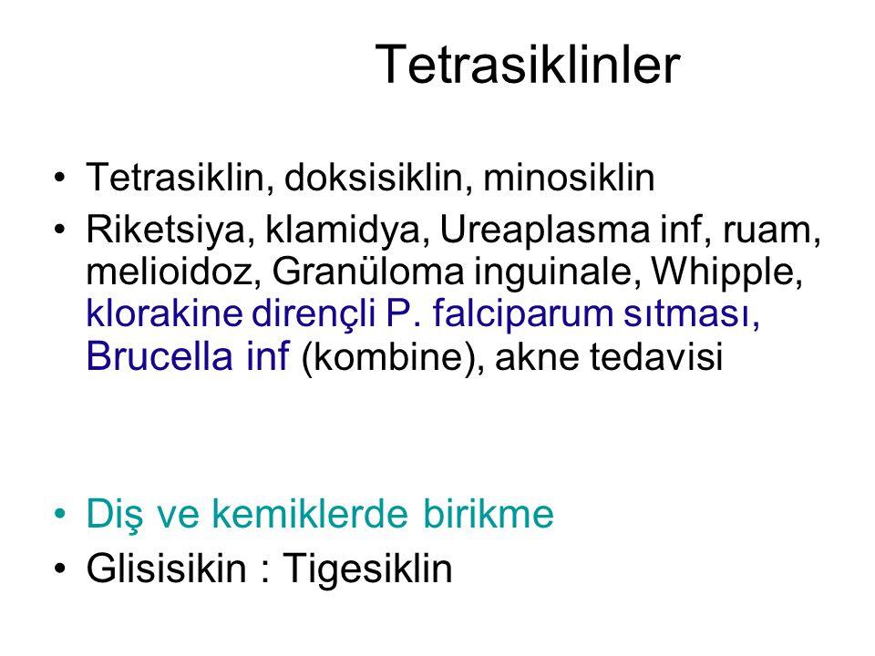 Tetrasiklinler Tetrasiklin, doksisiklin, minosiklin Riketsiya, klamidya, Ureaplasma inf, ruam, melioidoz, Granüloma inguinale, Whipple, klorakine dire