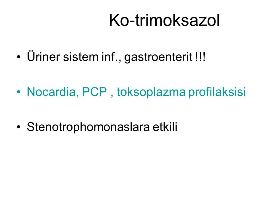 Ko-trimoksazol Üriner sistem inf., gastroenterit !!! Nocardia, PCP, toksoplazma profilaksisi Stenotrophomonaslara etkili