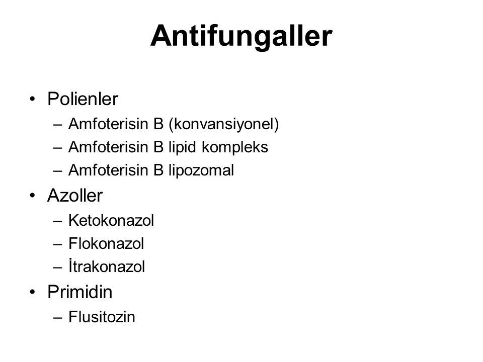 Antifungaller Polienler –Amfoterisin B (konvansiyonel) –Amfoterisin B lipid kompleks –Amfoterisin B lipozomal Azoller –Ketokonazol –Flokonazol –İtrako