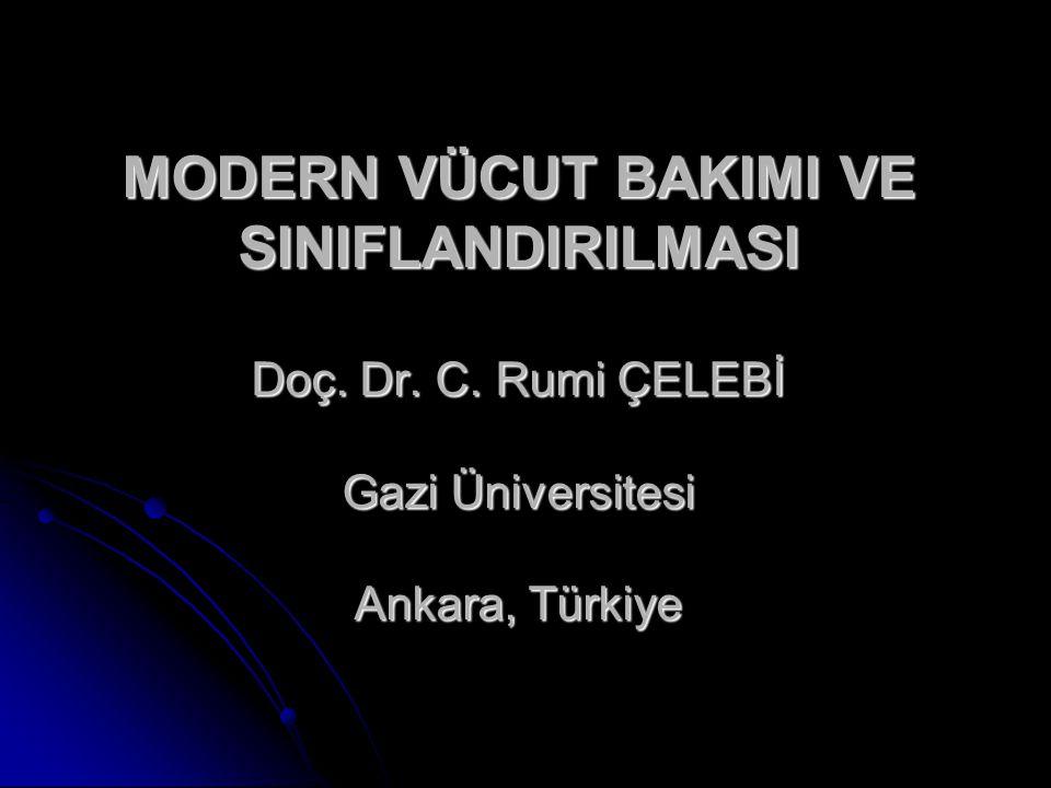 MODERN VÜCUT BAKIMI VE SINIFLANDIRILMASI Doç. Dr. C. Rumi ÇELEBİ Gazi Üniversitesi Ankara, Türkiye