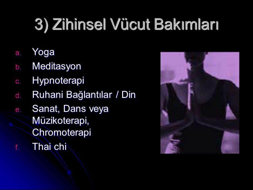 3) Zihinsel Vücut Bakımları a. Yoga b. Meditasyon c. Hypnoterapi d. Ruhani Bağlantılar / Din e. Sanat, Dans veya Müzikoterapi, Chromoterapi f. Thai ch