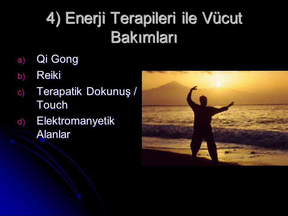 4) Enerji Terapileri ile Vücut Bakımları a) Qi Gong b) Reiki c) Terapatik Dokunuş / Touch d) Elektromanyetik Alanlar