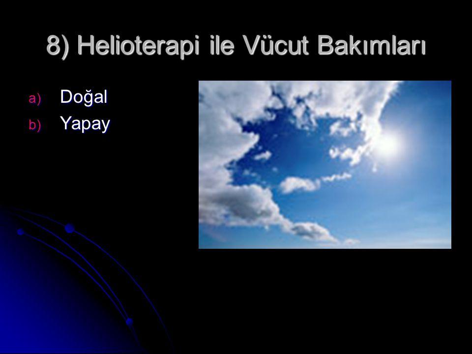 8) Helioterapi ile Vücut Bakımları a) Doğal b) Yapay