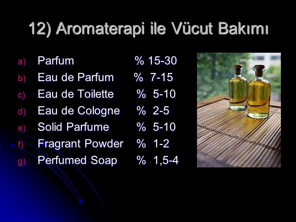 12) Aromaterapi ile Vücut Bakımı a) Parfum % 15-30 b) Eau de Parfum % 7-15 c) Eau de Toilette% 5-10 d) Eau de Cologne% 2-5 e) Solid Parfume% 5-10 f) F