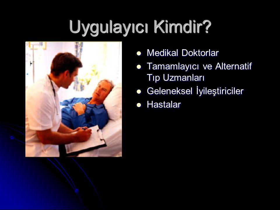 Uygulayıcı Kimdir? Medikal Doktorlar Medikal Doktorlar Tamamlayıcı ve Alternatif Tıp Uzmanları Tamamlayıcı ve Alternatif Tıp Uzmanları Geleneksel İyil