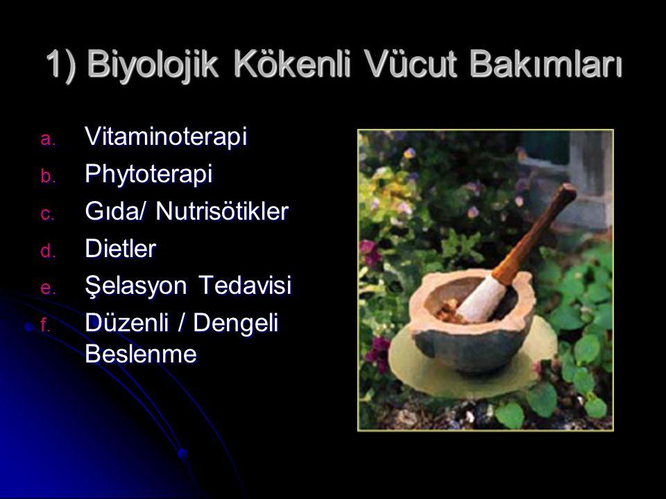 1) Biyolojik Kökenli Vücut Bakımları a. Vitaminoterapi b. Phytoterapi c. Gıda/ Nutrisötikler d. Dietler e. Şelasyon Tedavisi f. Düzenli / Dengeli Besl