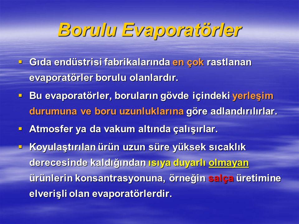 Borulu Evaporatörler  Gıda endüstrisi fabrikalarında en çok rastlanan evaporatörler borulu olanlardır.