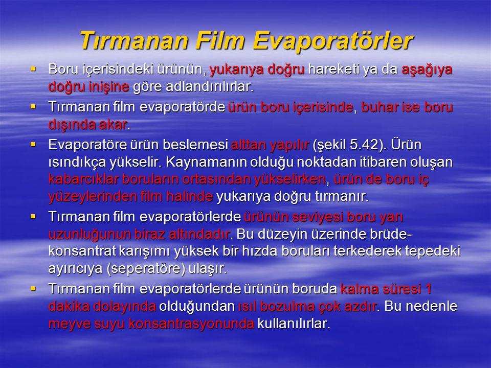 Tırmanan Film Evaporatörler  Boru içerisindeki ürünün, yukarıya doğru hareketi ya da aşağıya doğru inişine göre adlandırılırlar.