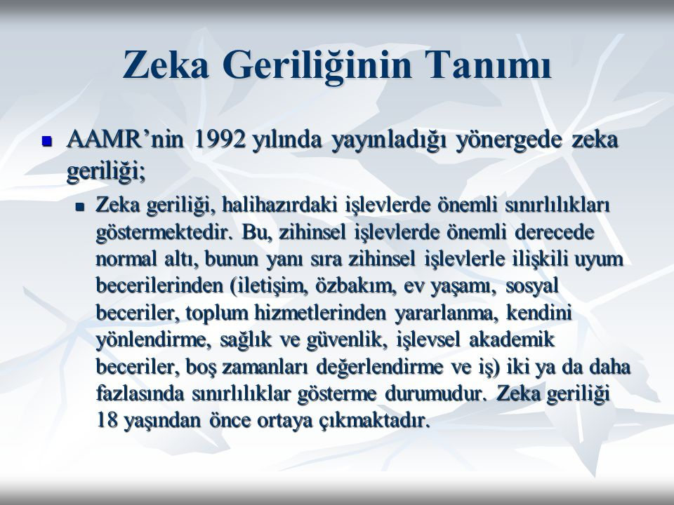 Zeka Geriliğinin Tanımı AAMR'nin 1992 yılında yayınladığı yönergede zeka geriliği; AAMR'nin 1992 yılında yayınladığı yönergede zeka geriliği; Zeka geriliği, halihazırdaki işlevlerde önemli sınırlılıkları göstermektedir.