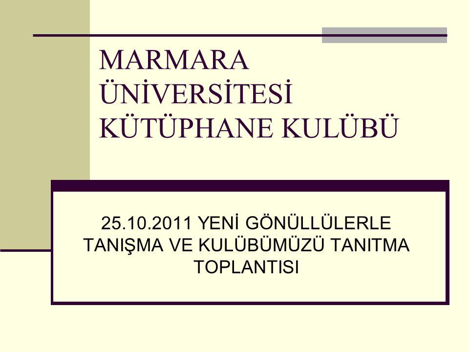 MARMARA ÜNİVERSİTESİ KÜTÜPHANE KULÜBÜ 25.10.2011 YENİ GÖNÜLLÜLERLE TANIŞMA VE KULÜBÜMÜZÜ TANITMA TOPLANTISI
