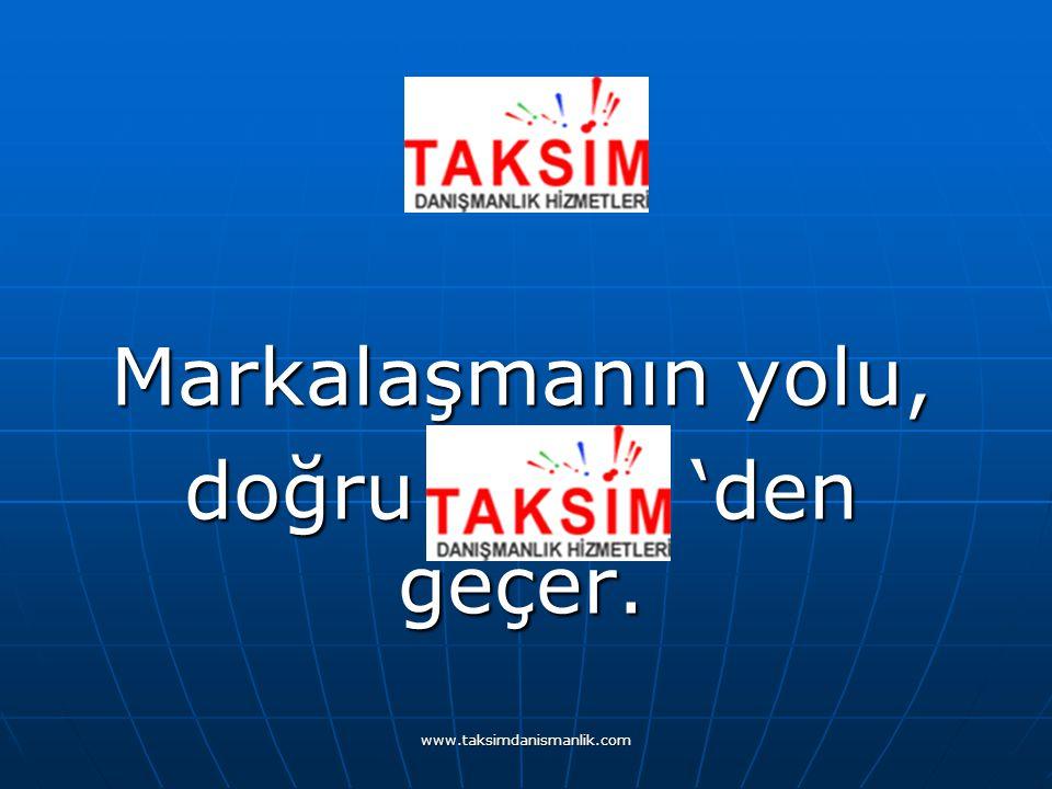 www.taksimdanismanlik.com Markalaşmanın yolu, doğru 'den geçer.
