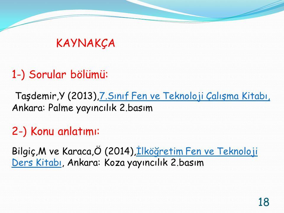 18 KAYNAKÇA 1-) Sorular bölümü: Taşdemir,Y (2013),7.Sınıf Fen ve Teknoloji Çalışma Kitabı, Ankara: Palme yayıncılık 2.basım 2-) Konu anlatımı: Bilgiç,
