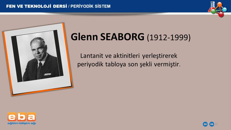 15 Glenn SEABORG (1912-1999) Lantanit ve aktinitleri yerleştirerek periyodik tabloya son şekli vermiştir. FEN VE TEKNOLOJİ DERSİ / PERİYODİK SİSTEM
