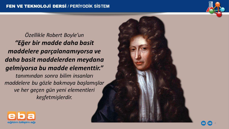 """Özellikle Robert Boyle'un """"Eğer bir madde daha basit maddelere parçalanamıyorsa ve daha basit maddelerden meydana gelmiyorsa bu madde elementtir."""" tan"""