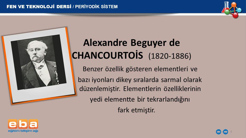 8 Alexandre Beguyer de CHANCOURTOİS (1820-1886) Benzer özellik gösteren elementleri ve bazı iyonları dikey sıralarda sarmal olarak düzenlemiştir. Elem