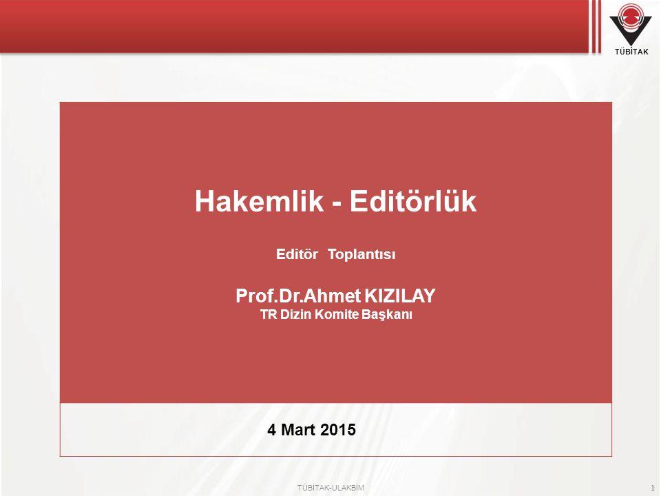 TÜBİTAK TÜBİTAK-ULAKBİM 1 Hakemlik - Editörlük Editör Toplantısı Prof.Dr.Ahmet KIZILAY TR Dizin Komite Başkanı 4 Mart 2015