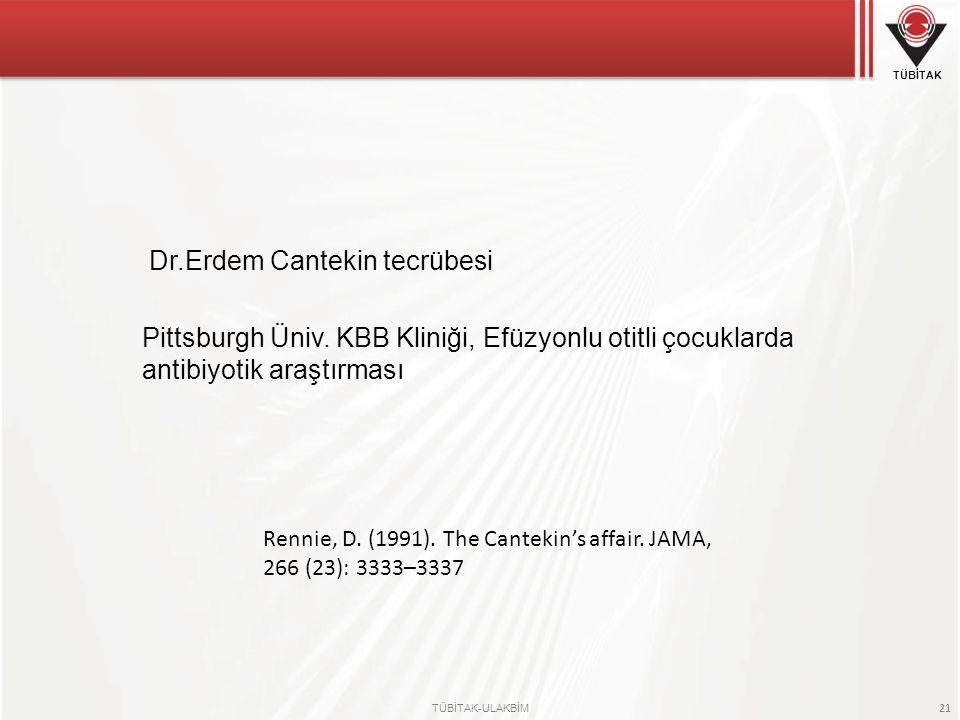 TÜBİTAK TÜBİTAK-ULAKBİM 21 Dr.Erdem Cantekin tecrübesi Pittsburgh Üniv. KBB Kliniği, Efüzyonlu otitli çocuklarda antibiyotik araştırması Rennie, D. (1