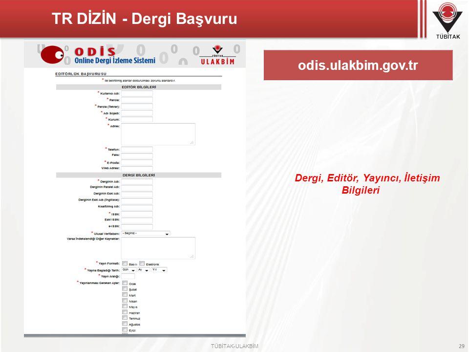 TÜBİTAK TÜBİTAK-ULAKBİM 29 odis.ulakbim.gov.tr TR DİZİN - Dergi Başvuru Dergi, Editör, Yayıncı, İletişim Bilgileri