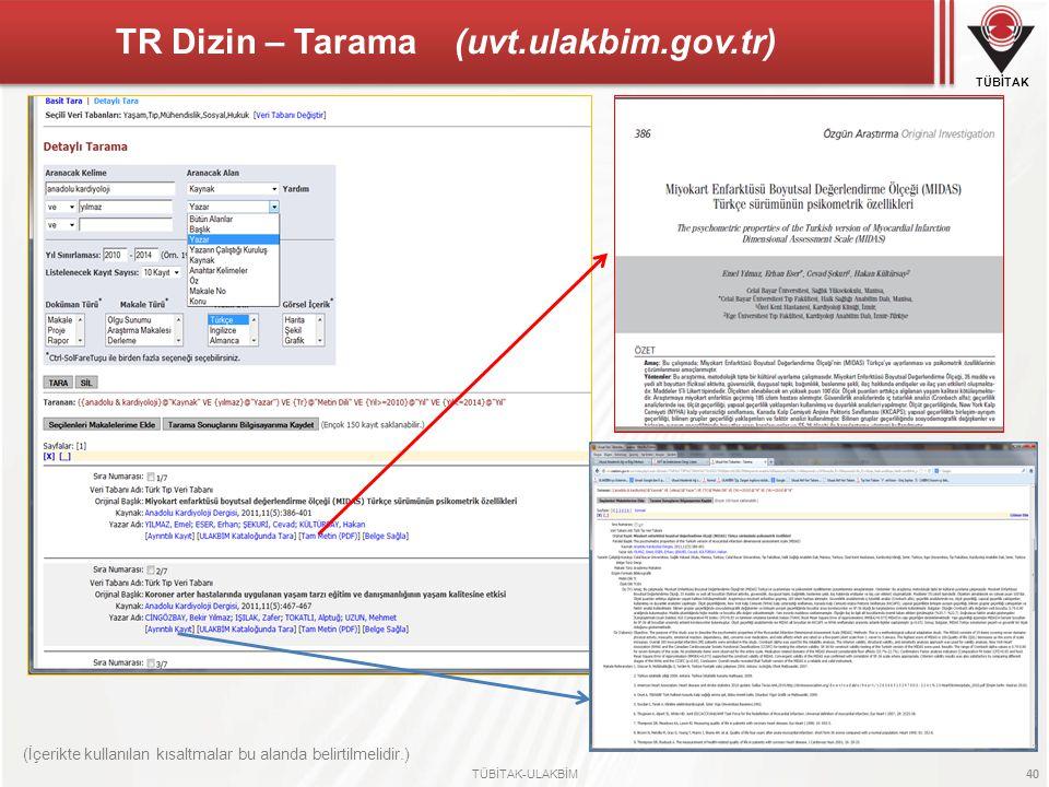 TÜBİTAK TÜBİTAK-ULAKBİM 40 TR Dizin – Tarama (uvt.ulakbim.gov.tr) (İçerikte kullanılan kısaltmalar bu alanda belirtilmelidir.)
